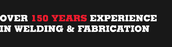 Over 150 Years Experience In Welding & Fabrication